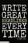 Write Great Headlines Every Time (Goo...