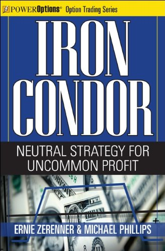 Iron Condor: Neutral Strategy for Uncommon Profit (Power Options: Option Trading Series)