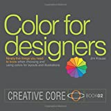 Color for Designers: Ninety-five things you need to know when choosing and using colors for layouts and illustrations (Creative Core)