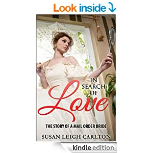 In Search Of Love: The Story of A Mail Order Bride (Mail Order Bride Series)