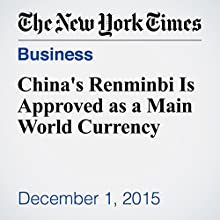 China's Renminbi Is Approved as a Main World Currency (       UNABRIDGED) by Keith Bradsher Narrated by Fleet Cooper