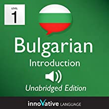 Learn Bulgarian - Level 1 Introduction to Bulgarian Volume 1, Lessons 1-25 Speech by  Innovative Language Learning, LLC Narrated by  BulgarianPod101.com