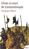 echange, troc Jacques Heers - Chute et mort de Constantinople : (1204-1453)