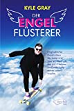 Der Engel-Flüsterer: Erstaunliche Geschichten der Liebe und über ein Medium, das mit 4 Jahren die Entdedckung seines Lebens machte