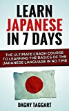 Japanese: Learn Japanese In 7 DAYS! - The Ultimate Crash Course to Learning the Basics of the Japanese Language In No Time (Japanese, Japanese Language,Italian, ... French, German, Learn German, Language)