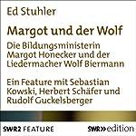 Margot und der Wolf: Die Bildungsministerin Margot Honecker und der Liedermacher Wolf Biermann | Ed Stuhler