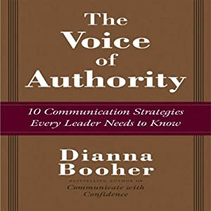The Voice of Authority: 10 Communication Strategies Every Leader Needs to Know | [Dianna Booher]