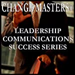 Getting People to Do What You Want | Change Masters Leadership Communications Success Series