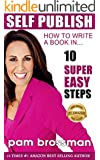 Self Publish : How to Write A Book in 10 Super Easy Steps (Kindle Boost Series)