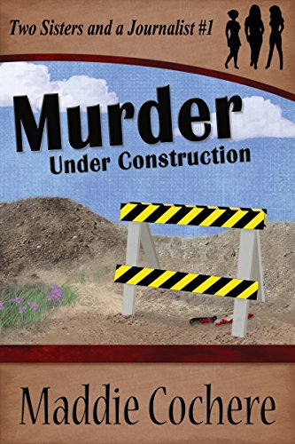 Murder Under Construction (Two Sisters and a Journalist Book 1) PDF