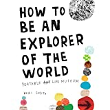 How to Be an Explorer of the World: Portable Life Museumby Keri Smith