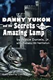 img - for Danny Yukon and the Secrets of the Amazing Lamp (IamAGenie Series) (Volume 1) book / textbook / text book