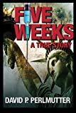 img - for FIVE WEEKS by David P Perlmutter: First I had a gun in my back in London and then I was nearly left for dead in a Pennsylvania wood! book / textbook / text book