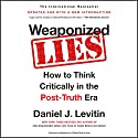 Weaponized Lies: How to Think Critically in the Post-Truth Era Audiobook by Daniel J. Levitin Narrated by Dan Piraro