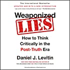 Weaponized Lies: How to Think Critically in the Post-Truth Era Hörbuch von Daniel J. Levitin Gesprochen von: Dan Piraro