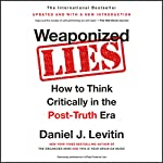 Weaponized Lies: How to Think Critically in the Post-Truth Era | Daniel J. Levitin