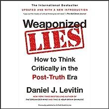 Weaponized Lies: How to Think Critically in the Post-Truth Era | Livre audio Auteur(s) : Daniel J. Levitin Narrateur(s) : Dan Piraro