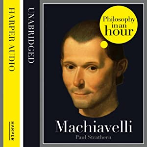 Machiavelli: Philosophy in an Hour | [Paul Strathern]