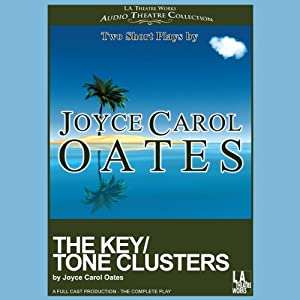The Key/Tone Clusters: Two Short Plays by Joyce Carol Oates | [Joyce Carol Oates]