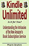 Kindle Unlimited: Is It for You?: Understanding the Intricacies of the New Amazons Book Subscription Service