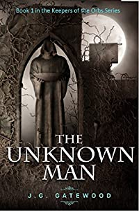 The Unknown Man: Book 1 In The Keepers Of The Orbs Series by J.G. Gatewood ebook deal