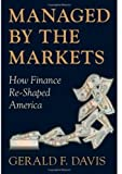 Managed by the Markets: How Finance Re-Shaped America