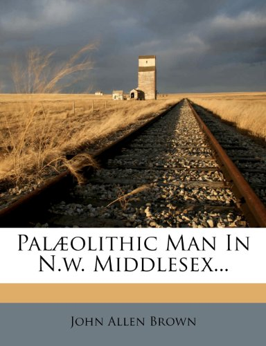 Palæolithic Man In N.w. Middlesex...