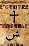 Is the Father of Jesus the God of Muhammad? (0310247489) by George, Timothy