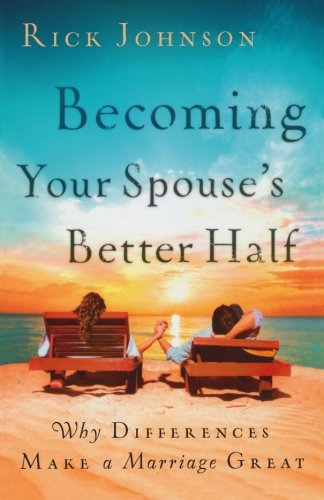 Becoming Your Spouse's Better Half: Why Differences Make a Marriage Great