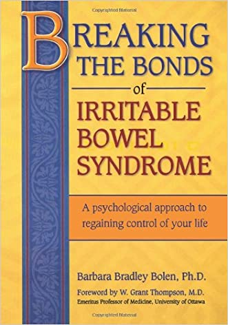 Breaking the Bonds of Irritable Bowel Syndrome: A Psychological Approach to Regaining Control of Your Life written by Barbara Bradley Bolen Ph.D.