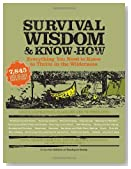 Survival Wisdom &amp; Know How: Everything You Need to Know to Thrive in the Wilderness