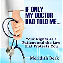 If Only My Doctor Had Told Me....: Your Rights as a Patient and the Law That Protects You Audiobook by Meridith Berk Narrated by Gary Roelofs