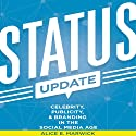 Status Update: Celebrity, Publicity, and Branding in the Social Media Age Audiobook by Alice E. Marwick Narrated by Christine Marshall