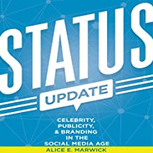 Status Update: Celebrity, Publicity, and Branding in the Social Media Age (       UNABRIDGED) by Alice E. Marwick Narrated by Christine Marshall