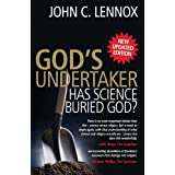 God's Undertaker: Has Science Buried God?by John C. Lennox
