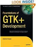 Foundations of GTK+ Development (Expert's Voice in Open Source)