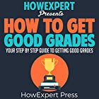 How to Get Good Grades: Your Step-by-Step Guide to Getting Good Grades Hörbuch von  HowExpert Press Gesprochen von: Ginger Roll
