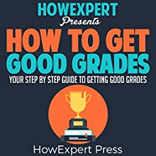 How to Get Good Grades: Your Step-by-Step Guide to Getting Good Grades Audiobook by  HowExpert Press Narrated by Ginger Roll