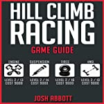 Hill Climb Racing Game Guide: Cheats, Hints, Tips, Help, Walkthroughs, + MORE! | Josh Abbott