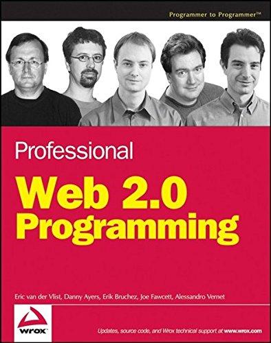 Professional Web 2.0 Programming, by Eric van der Vlist, Danny Ayers, Erik Bruchez, Joe Fawcett, Alessandro Vernet