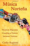 Musica Nortena: Mexican Migrants Creating a Nation Between Nations (Studies In Latin America & Car)