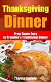 Thanksgiving Dinner: from Super Easy to Grandmas Traditional Dinner