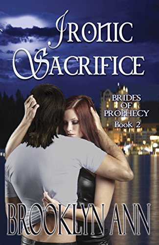 Brooklyn Ann - Ironic Sacrifice (Brides of Prophecy Book 2)