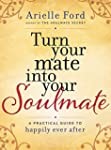 Turn Your Mate into Your Soulmate: A...