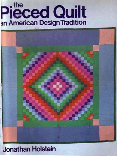 The Pieced Quilt: An American Design Tradition., Jonathan Holstein, Jonathan. Holstein
