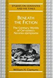 img - for Beneath the Fiction: The Contrary Worlds of Cervantes's