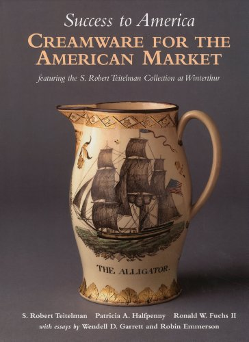 Success to America: Creamware for the American Market: Featuring the S. Robert Teitelman Collection at Winterthur
