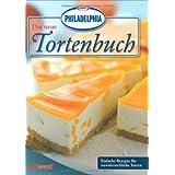 """Das neue PHILADELPHIA Tortenbuch: Einfache Rezepte f�r unwiderstehliche Tortenvon """"Kraft Foods Deutschland"""""""