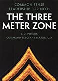 The Three Meter Zone: Common Sense Leadership for NCOs