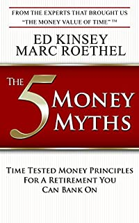 The 5 Money Myths: Time Tested Money Principals For A Retirement You Can Bank On by Ed Kinsey ebook deal